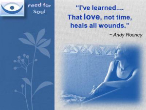 ... ve learned that love, not time, heals all wounds/ Andy Rooney