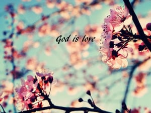 flowers, god, god is love, love, nature, quote, spring