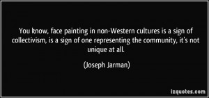 know, face painting in non-Western cultures is a sign of collectivism ...