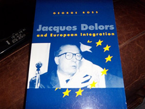 Jacques Delors and European Integration (Europe and the International ...