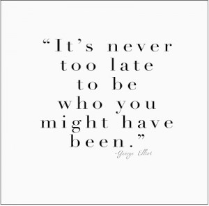 Its Never Too Late, george elliot quote