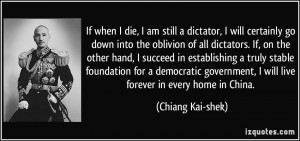 dictator, I will certainly go down into the oblivion of all dictators ...