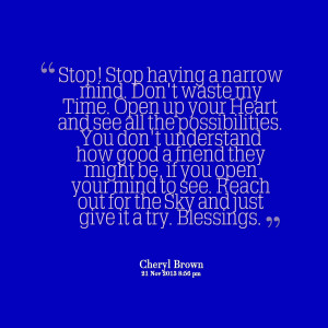 Quotes Picture: stop! stop having a narrow mind don't waste my time ...