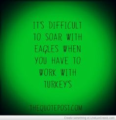 ... With Turkeys-For more great quotes visit WWW.THEQUOTEPOST.COM More