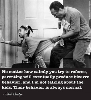 ... not talking about the kids. Their behavior is always normal. ~Bill