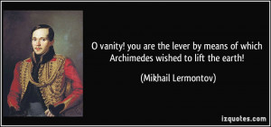 vanity! you are the lever by means of which Archimedes wished to ...