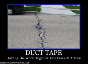 Behold, the power of duct tape!