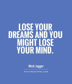 lose-your-dreams-and-you-might-lose-your-mind-quote-1.jpg