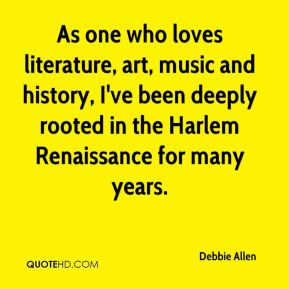 Debbie Allen - As one who loves literature, art, music and history, I ...