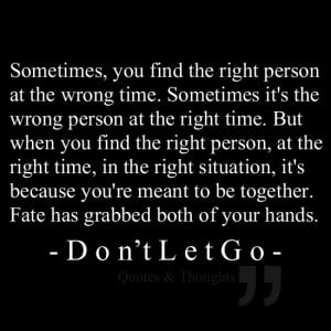 at the wrong time. Sometimes it's the wrong person at the right time ...