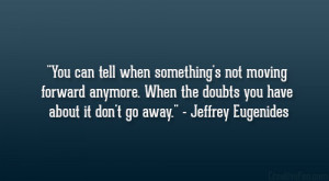 """... the doubts you have about it don't go away."""" – Jeffrey Eugenides"""