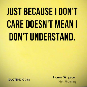 Just because I don't care doesn't mean I don't understand.