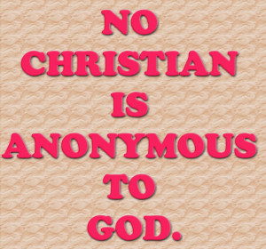 ... ://www.pics22.com/no-christian-is-anonymous-to-god-christian-quote