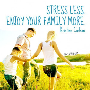 Stress less. Enjoy your family more. #Quote