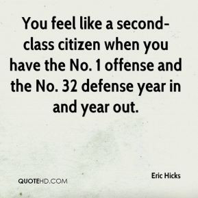 Eric Hicks - You feel like a second-class citizen when you have the No ...