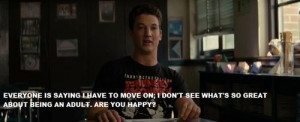 Are you happy? + miles teller + the spectacular now + quotes