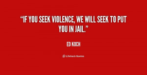 If you seek violence, we will seek to put you in jail.