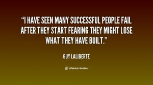 have seen many successful people fail after they start fearing they ...