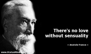 Sensuality Quotes Anatole france, love quotes