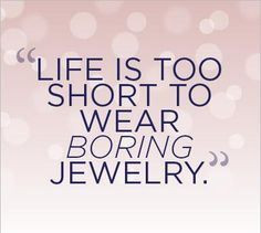 ... Bored, Bored Jewelry, Jewellery Quotes, Design Jewelry, Jewelry Quotes