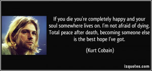 die you're completely happy and your soul somewhere lives on. I'm not ...