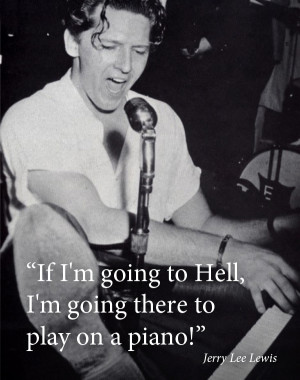If Jerry Lee Lewis is going to Hell…