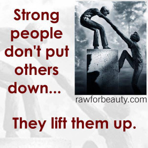 strong people don't put others down… they lift them up.
