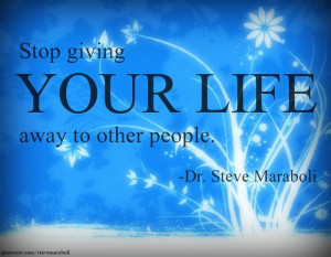 """Stop giving your life away to other people."""""""