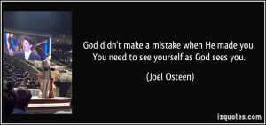 ... He made you. You need to see yourself as God sees you. - Joel Osteen