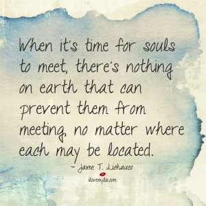 When it's time for souls to meet, there's nothing on earth that can ...