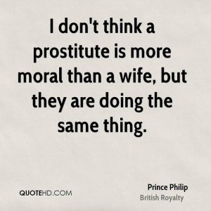 don't think a prostitute is more moral than a wife, but they are ...