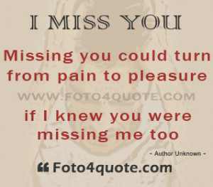 Missing you quotes and images - Missing you could turn from pain to ...