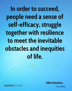 In order to succeed, people need a sense of self-efficacy, struggle ...