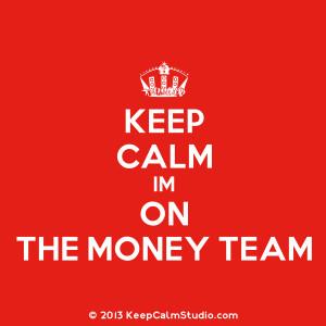 Keep Calm Im On The Money Team' design on t-shirt, poster, mug and ...