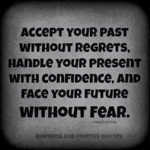 Accept your past without regrets, Handle your present with confidence ...