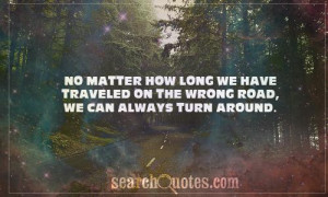 No matter how long we have traveled on the wrong road, we can always ...