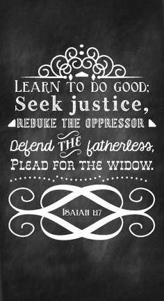 BIBLE Learn to do good; seek justice, rebuke the oppressor, defend ...