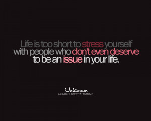 Too Short To Stress Yourself With People Who Don't Deserve It: Quote ...