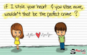 """Cute Love Quotes For Him To Say """" if i stole your heart and you ..."""
