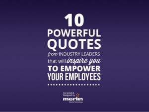 ... Quotes from Industry Leaders that Will Inspire you to Empower Your