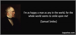 quote-i-m-as-happy-a-man-as-any-in-the-world-for-the-whole-world-seems ...