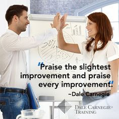 Praise the slightest improvement and praise every improvement. - # ...
