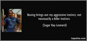 ... instinct, not necessarily a killer instinct. - Sugar Ray Leonard