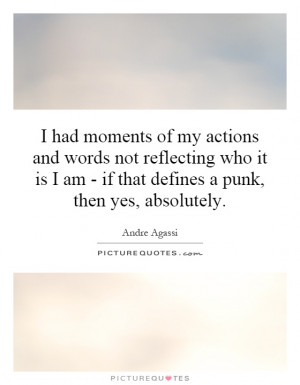 had moments of my actions and words not reflecting who it is I am ...