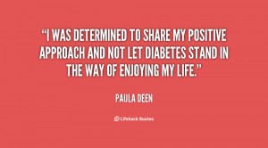 was determined to share my positive approach and not let diabetes ...