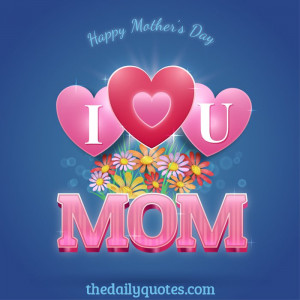 Happy Mother's Day. I love you Mom.