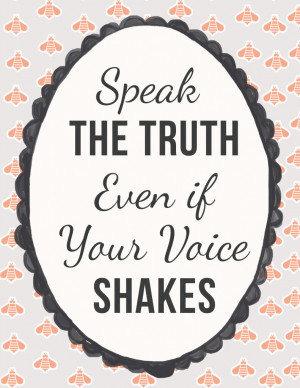 Speak the Truth Even If Your Voice Shakes - Free Printable
