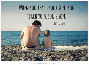 When you teach your son, you teach your son's son Picture Quote #1
