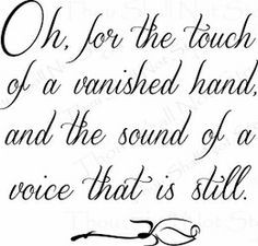 Memorial Quotes - Oh, For the Touch of a Vanished Hand More