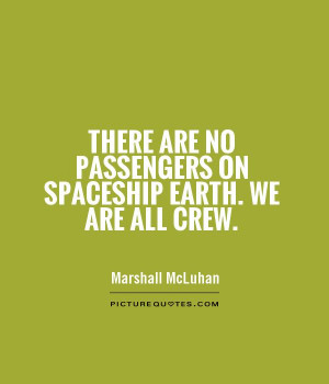... are no passengers on spaceship earth. We are all crew Picture Quote #1